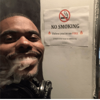 Fire, Lil Duval, and Smell: NO SMOKING  Unless you're on FIRE  (I don't even want to SMELL it)