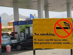 Life, Smoking, and Petrol: No smoking..  We know your life has no value.  But petrol is extremly costly...