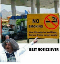 Life, Memes, and Smoking: No  SMOKING  Your life may be worthless,  But our Petrol is very costly.  BEST NOTICE EVER