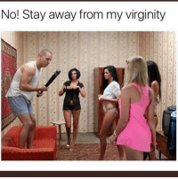 Funny, Girls, and Virginity: No! Stay away from my virginity All these girls want our virgins KINGS ☹️