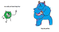 Kant, Fuq, and  Sully: no sully wi kant kep hur  fuq da poliec