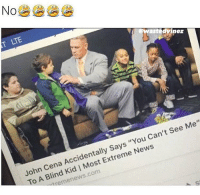 """Chill, John Cena, and Memes: No  T LTE  wastedvinez  John Cena Accidentally Says """"You Can't See Me""""  To A Blind Kid 
