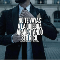 Family, Food, and God: NO TE VAYAS  A LAQUIEBRA  APARENTANDO  SER RICO  @MENTESMILLONARIAS Exactly! @lamentedelmillonario -- --- -- lamentedelmillonario theceo danielpira manager emprendedor family ligs weightloss enfocus God come let's tranport people work world add share book we colombia mexican american talk food success successful