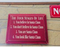 Which stage are you?: NO  THE FOUR STAGES OF LIFE  1. You believe in Santa Claus  2. You don't believe in Santa Claus  J. You are Santa Claus  4, You look like Santa Claus Which stage are you?