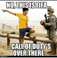 Only cod player will understand this Follow @lossantosmedia for more - - GamingPosts Laugh CallOfDuty Lol Cod Selfie Gaming PC Xbox Funny Playstation Like XboxOne CSGO Gamer Battlefield1 Bottleflip Meme GTA PhotoOfTheDay Crazy Insane InfiniteWarfare Minecraft Kardashian YouTube Relatable Like4Like Like4Follow Overwatch: NO, THIS IS FIFA  CALLOFDUTMTS  OVER THERE  mgflip.com Only cod player will understand this Follow @lossantosmedia for more - - GamingPosts Laugh CallOfDuty Lol Cod Selfie Gaming PC Xbox Funny Playstation Like XboxOne CSGO Gamer Battlefield1 Bottleflip Meme GTA PhotoOfTheDay Crazy Insane InfiniteWarfare Minecraft Kardashian YouTube Relatable Like4Like Like4Follow Overwatch