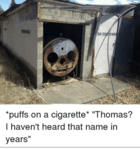 "Heroes, Cigarette, and How: NO TR PASS  puffs on a cigarette* ""Thomas?  I haven't heard that name in  years"" How our heroes have fallen"