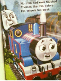Booty, Memes, and Touche: No train touched  had ever Thomas like this before.  His wheels felt weak. swiggity swooty thomas and his steamy booty