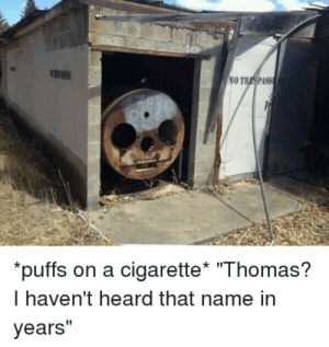 """Dank, Life, and Memes: NO TRSPASS  pufts on a cigarette Ihomas'  I haven't heard that name in  years"""" His life really derailed. by IndoorBurrito MORE MEMES"""