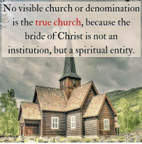 Blessed, Church, and Memes: No visible church or denomination  is the true church, because the  bride of Christ is not an  institution, but a spiritual entity Have a blessed day everyone. 🙏 I wish every day in Cleveland was this amazing. If you aren't working and are blessed to have nice weather where you live, enjoy it! 😊