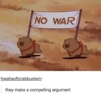 Argumenting: NO WAR  fyeahsoftcrabbunism  they make a compelling argument