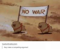 Memes, 🤖, and Make A: NO WAR  fyeahsoftcrabbunism:  they make a compelling argument https://t.co/MbYZ9LLGcM