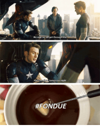 Tomorrow, Got, and Easy: No way we all get through this  got no plans tomorrow night  <p>Steve is going to look for some easy and quick fondue 😂😂</p>