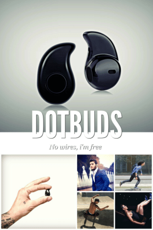 lol-coaster: Welcome to Dotbuds. We all know that nothing compares to the freedom you feel when you are in your own element, either carving it up on the d-floor or even stepping out in style on the sidewalk, perhaps pounding the pavement to Pavarotti or your favorite beats. With Dotbuds, the world is your dancefloor. https://www.dotbuds.com/ : No wires, i'm free lol-coaster: Welcome to Dotbuds. We all know that nothing compares to the freedom you feel when you are in your own element, either carving it up on the d-floor or even stepping out in style on the sidewalk, perhaps pounding the pavement to Pavarotti or your favorite beats. With Dotbuds, the world is your dancefloor. https://www.dotbuds.com/