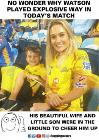 Beautiful, Match, and Wife: NO WONDER WHY WATSON  PLAYED EXPLOSIVE WAY IN  TODAY'S MATCH  L.I  PL  JuPt  KI  LAUGHING  Th  tpor  HIS BEAUTIFUL WIFE AND  LITTLE SON WERE IN THE  GROUND TO CHEER HIM UP  K7  。回參/laughingcolours #ShaneWatson #RRvCSK