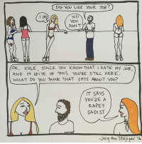 Lay's, Memes, and Sex: NO  YOU  DO  OK, KYLE, SINCE you KNoW THAT I HATE MY JOB  AND IN SPITE DF THIS YOURE STILL HERE  WHAT DD YoU THINK THAT SAYS ABOUT yDU?  T SAYS  You'RE A  RAPEY  SADI ST @jacqthestripper is a goddess who lays down some serious (and often hilarious) truths with her comic Striptastic 💋💣❤ ☠No SWERFs allowed☠ If you don't support sex workers, you have no business here