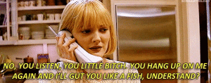 Bitch, Fish, and You: NO. YOU LISTEN, YOU LITTLE BITCH YOU HANG UP ON ME  AGAIN AND LL GUT YOU LIKE A FISH, UNDERSTAND