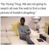 """No @sexviral I won't search the web for a clear picture of Kodak """"Johnson Johnson"""": """"No Young Thug. We are not going to  search all over the web to find a clear  picture of Kodak's dingaling.""""  (A One Broke Person No @sexviral I won't search the web for a clear picture of Kodak """"Johnson Johnson"""""""