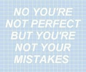 Love, Target, and Tumblr: NO YOURE  NOT PERFECT  BUT YOU'RE  NOT YOUR  MISTAKES remanence-of-love:  You're not your mistakes…