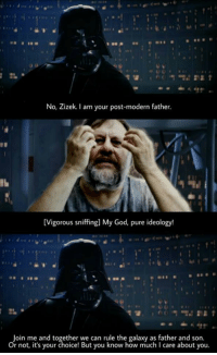 God, join.me, and Philosophy: No, Zizek. am your post-modern father  [Vigorous sniffing] My God, pure ideology!  Join me and together we can rule the galaxy as father and son  or not, it's your choice! But you know how much l care about you