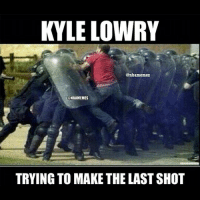 Lmao😂😂 double tap if true😂😂: KYLE LOWRY  Canbamemez  @NBAMEMES  TRYING TO MAKE THE LAST SHOT Lmao😂😂 double tap if true😂😂