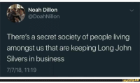 Tumblr, Noah, and Blog: Noah Dillon  @DoahNillon  There's a secret society of people living  amongst us that are keeping Long John  Silvers in business  7/7/18, 11:19  ifunny. whitepeopletwitter:  A secret society