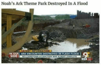 Tumblr, Bible, and Blog: Noah's Ark Theme Park Destroyed In A Flood  LA  TEST INFORMATION  ON YOUR ARK ENCOUNTER DESTROYED IN FLASH FLOOD  WILLIAMSTOWN ATTRACTION WAS ALMOST COMPLETE bible-of-fun:  Oh the irony…