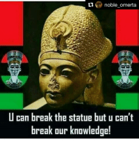 Repost @noble_omerta with @repostapp ・・・ facts💯✖️💯: noble omerta  U can break the statue but u can't  break our knowledge! Repost @noble_omerta with @repostapp ・・・ facts💯✖️💯