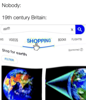 Books, Shopping, and Videos: Nobody:  19th century Britain:  earth  VIDEOS SHOPPING BOOKS FLIGHTS  Sponsored ⓘ  Shop for earth  FILTER UK colonizing the world (1873 colorized)