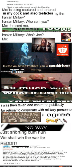 """iran public castration for being too cool redditor: Nobody:  Absolutely no cne:  Not a single soul on thisEarth:  Me:""""is being captured and tortured  in my cock and also testicles by the  Iranian Military*  Iranian Military: Who sent you?  Me: Joe sent me.  SP  VEG T EX PLAI N WHY  SIAPPED  Iranian Military: Who's Joe?  Me:  Memers  Reddit made  In case you haven'tnoticed, you've Cum shit farted  my trap.  made with 'n  a noon""""  So much wi n!  WH AT  IJUS  ST TOLD YO  RE O WNED  i was then taken and castrated publically  for refusal to cooperate with military personnel  BLIGi agree  CASTRAT ION  IS A G O C D  IDE A  NO WAY  Just snorting cum hun  We shall win the war for  REDDIT!  The bull is HI V po sitive  I've b een rock hard sinc el fo und out. I  Lalkec to rriY wife and sFie pro rmised that  he'd always be wcaring acon dom. My  wife is curre ntly pregna nt an d the i dea  that only a thin bit of latex prevent s his  supercharged PO ZZED Ioacd frorm  infecting my wife and h er ba by is t he  most erotic thing ever!  Thoughts?  Post ed in r/C 0om Gr hy uG ant Cum pile iran public castration for being too cool redditor"""