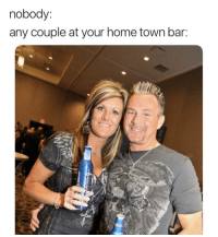 couple: nobody  any couple at your home town bar: