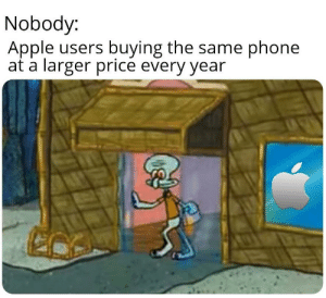 Android Good: Nobody:  Apple users buying the same phone  at a larger price every year Android Good