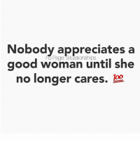 Memes, Appreciate, and Good: Nobody appreciates a  FD Page Situationships  good woman until she  no longer cares.