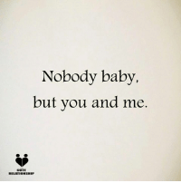 cute relationship: Nobody baby,  but you and me  CUTE  RELATIONSHIP