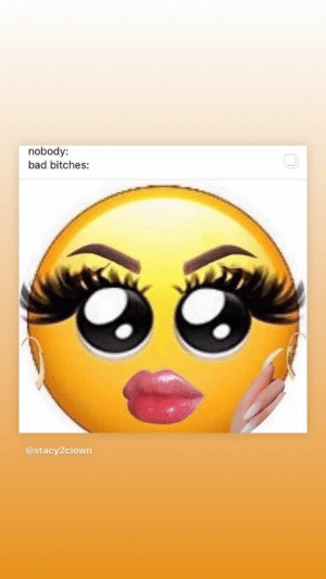 : nobody:  bad bitches:  @stacy2clown