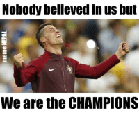 Ronaldo, Awesome, and Portuguese: Nobody believed in us but  We are the CHAMPIONS What a Gift these Portuguese lads gave to Ronaldo !  Awesome !!!