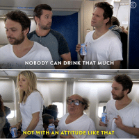 Dank, 🤖, and Weekday: NOBODY CAN DRINK THAT MUCH  NOT WITH AN ATTITUDE LIKE THAT Believe in yourself. It's Always Sunny in Philadelphia and That '70s Show are on every weekday morning at 9a/8c.