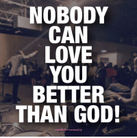 TYPE AMEN....: NOBODY  CAN  LOVE  YOU  BETTER  THAN GOD!  adorn Marcus TYPE AMEN....