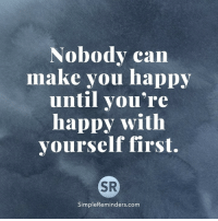 <3 Jenni Young  .: Nobody can  make you happy  until you're  happy with  yourself first.  SR  SimpleReminders.com <3 Jenni Young  .