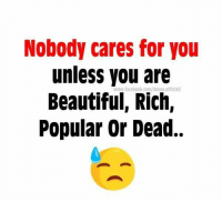 nobody cares: Nobody cares for you  unless you are  www.facebool.com/lloveu officiall  Beautiful, Rich,  Popular Or Dead.