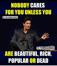 nobody cares: NOBODY  CARES  FOR YOU UNLESS YOU  f/THE ULTIMATE QUOTES  TheUltimateQuotes  ARE BEAUTIFUL, RICH  POPULAR OR DEAD