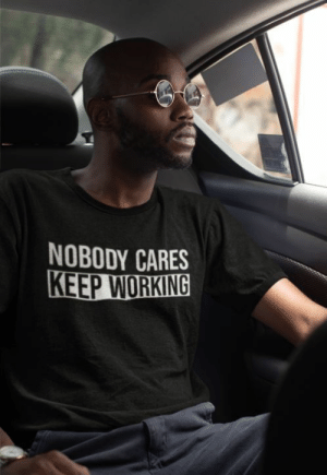 mens-tshirts:    Nobody Cares Keep Working T-Shirt  : NOBODY CARES  KEEP WORKING mens-tshirts:    Nobody Cares Keep Working T-Shirt