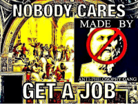 nobody cares: NOBODY CARES  MADE BY  ANTI-PHILOSOPHY GANG  GET A JOB