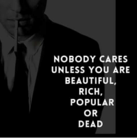 Join The Positive Quotes.: NOBODY CARES  UNLESS YOU ARE  BEAUTIFUL  RICH,  POPULAR  OR  DEAD Join The Positive Quotes.