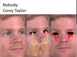 It's the only thing that slowly stops the ache: Nobody:  Corey Taylor: It's the only thing that slowly stops the ache