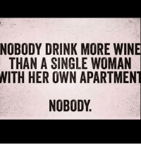 💯😩😂: NOBODY DRINK MORE WINE  THAN A SINGLE WOMAN  WITH HER OWN APARTMENT  NOBODY 💯😩😂