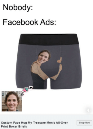 treasure: Nobody:  Facebook Ads:  Custom Face Hug My Treasure Men's All-Over  Print Boxer Briefs  Shop Now