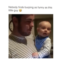 Memes, 🤖, and Burp: Nobody finds burping as funny as this  little guy Lucu bangt yaaa hehe