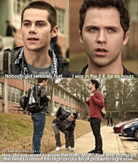 Head, Memes, and Truth: Nobody got seriously hur, was in the ER for six hours  TEENWOLF BOYSS Selig  Hey do you wantto knowthe truth. Man? Yourrme bump on  the head is abourthis high on ourlistofproblems righrnow. + I MISS S1-2 STILES