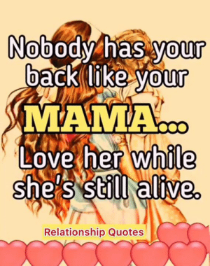 Alive, Love, and Memes: Nobody has youU  back like vour  Love her while  she's still alive  Relationship Quotes