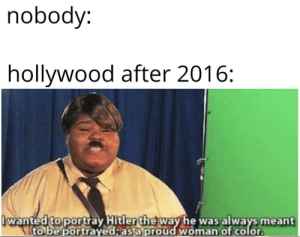 filthygrandpa:  GOD BLESS AMERICA: nobody:  hollywood after 2016:  wanted to portray Hitler the way he was always meant  to be portrayed;as a proud woman of color filthygrandpa:  GOD BLESS AMERICA
